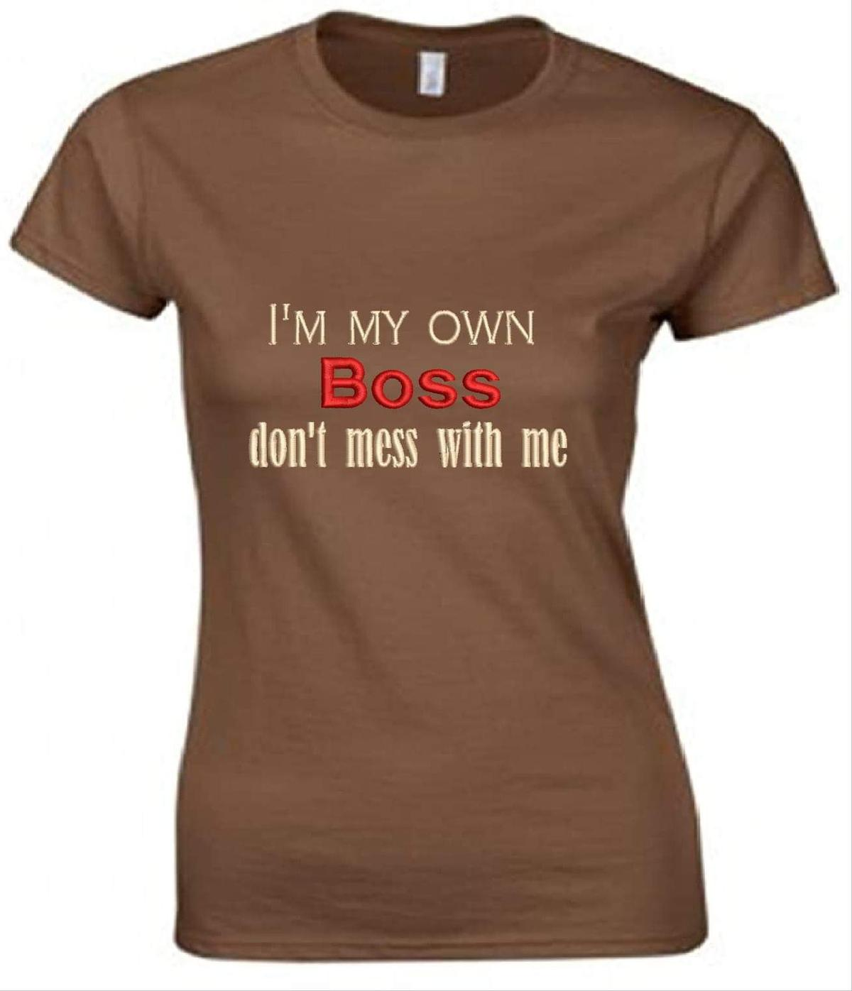 I'm my own Boss don't mess with me Machine Embroidered women T-Shirt. You can also have your own few words Machine Embroidered on your T-shirt or just have your initials with your own choice colours. Please Note all Embroidery designs are Embroidered to your request once Embroidered the design can't be returned